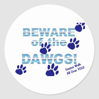 Beware of the dawgs!  Gonna walk all over YOU! Round Sticker