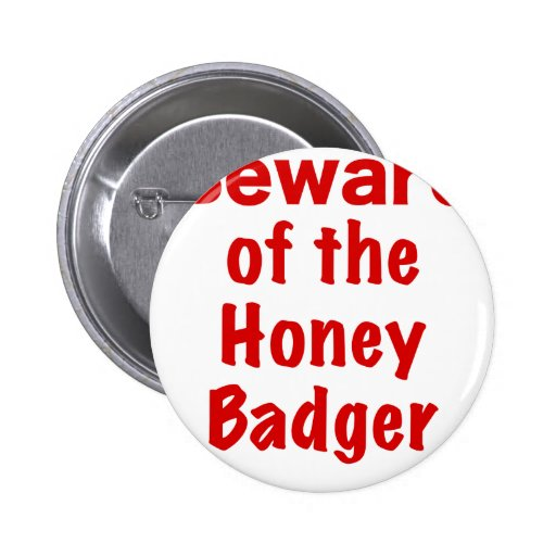 Beware of the Honey Badger Pinback Buttons