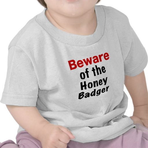 Beware of the Honey Badger Shirts