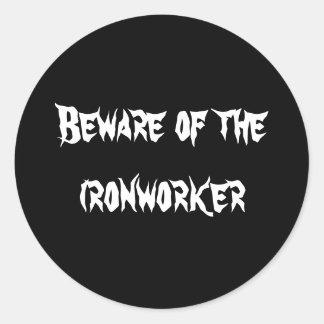 Beware of the ironworker classic round sticker