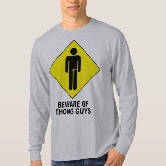 Beware of Thong Guys ~ Caution Sign T-Shirt