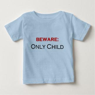 Beware: only child baby T-Shirt