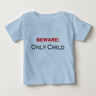 Beware: only child t-shirts
