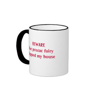 BEWARE The prozac fairy skipped my house Ringer Mug