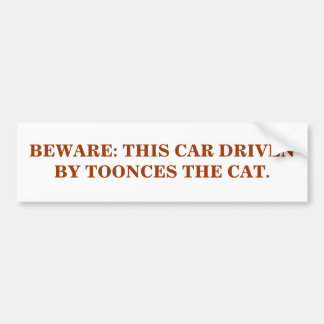 BEWARE: THIS CAR DRIVEN BY TOONCES THE CAT. BUMPER STICKER