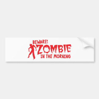 BEWARE Zombie in the Morning! Bumper Sticker