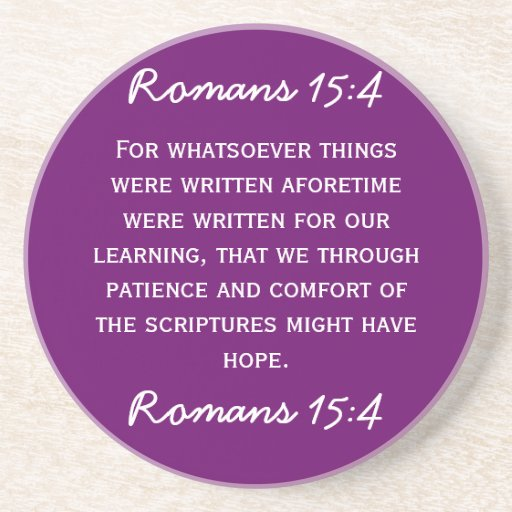 Bible passage Romans 15:4 in white text. Coaster