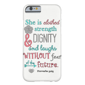 Bible, Proverbs 31:25, She is clothed in strength Barely There iPhone 6 Case