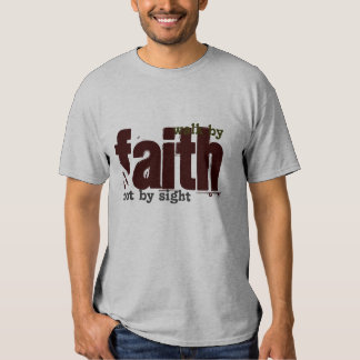 Bible Scripture - Walk by faith, not by sight T-Shirt