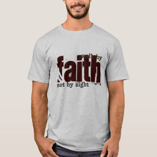 Bible Scripture - Walk by faith, not by sight T-Shirt