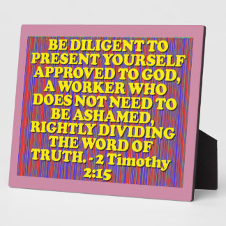 Bible verse from 2 Timothy 2:15. Photo Plaques