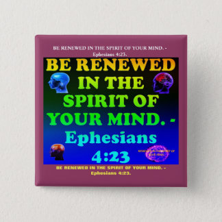 Bible verse from Ephesians 4:23. 15 Cm Square Badge