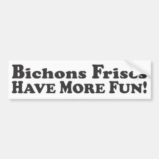 Bichons Frises Have More Fun! - Bumper Sticker