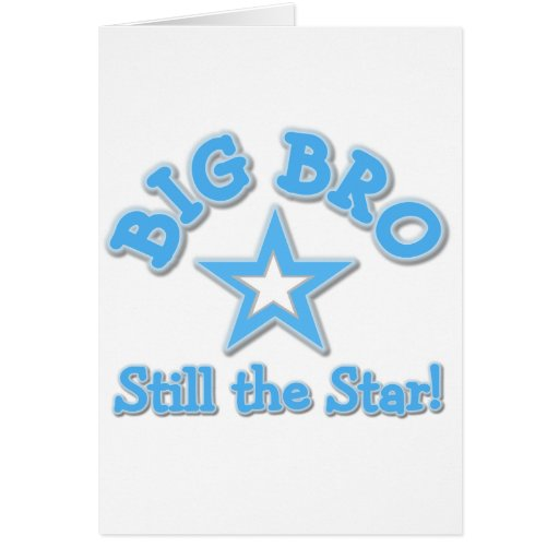Big Bro Still the Star Tshirts and Gifts Cards