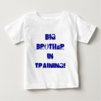 BIG BROTHER IN TRAINING! BABY T-Shirt