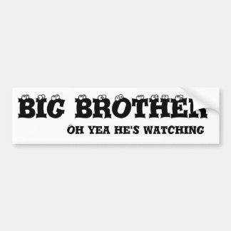 BIG BROTHER Oh yea he s watching Bumper Sticker