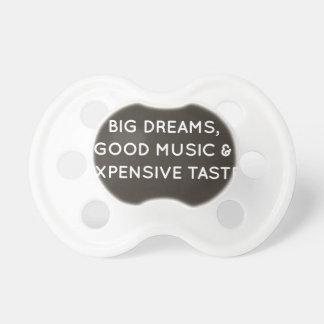 Big Dreams, Good Music & Expensive Taste Baby Pacifiers