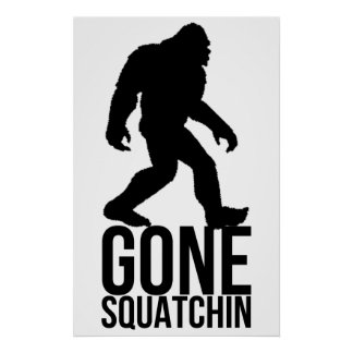 Big foot gone squatchin posters