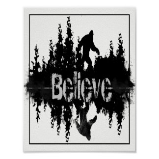 Big Foot, Sasquach, the Legend Believe quote Poster