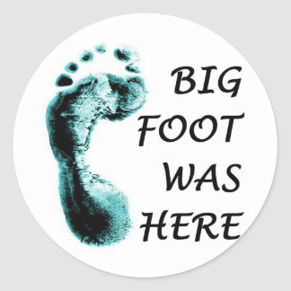 BIG FOOT WAS HERE CLASSIC ROUND STICKER