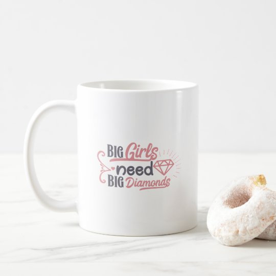 Big girls need big diamonds coffee mug
