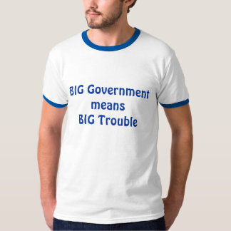 BIG Government means BIG Trouble T-Shirt