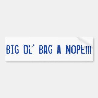 """""""Big Ol' Bag A Nope"""" Bumper Sticker"""