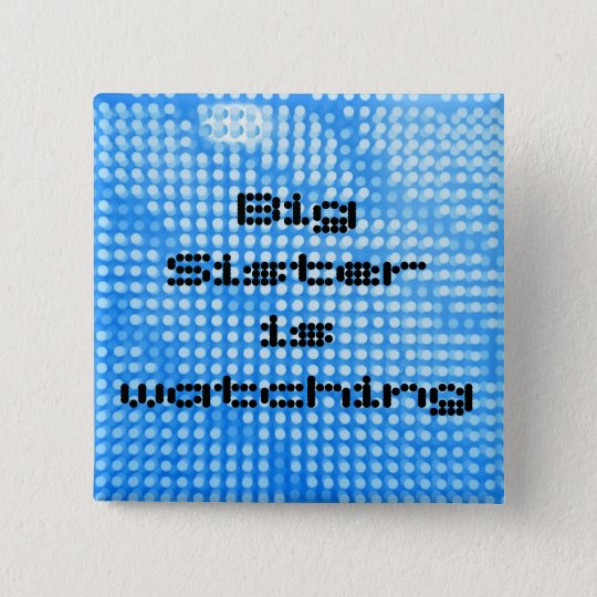 Big Sister is watching. Square blue button
