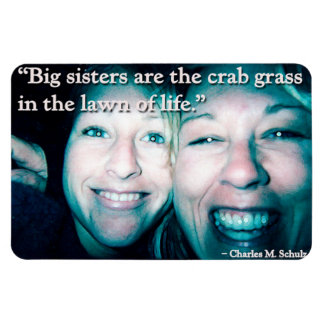 Big Sisters Are The Crab Grass of LIFE! Rectangle Magnet