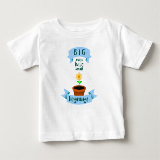 Big things have small beginnings baby T-Shirt