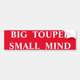 BIG TOUPEE, SMALL MIND! BUMPER STICKER