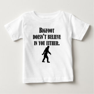 Bigfoot Doesn't Believe In You Either Baby T-Shirt