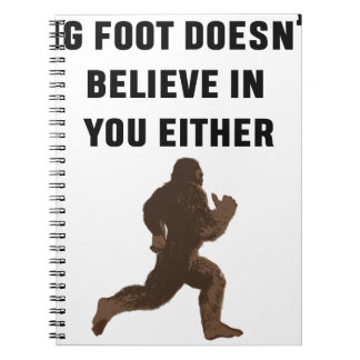 Bigfoot Doesn't Believe in You Either! Notebooks