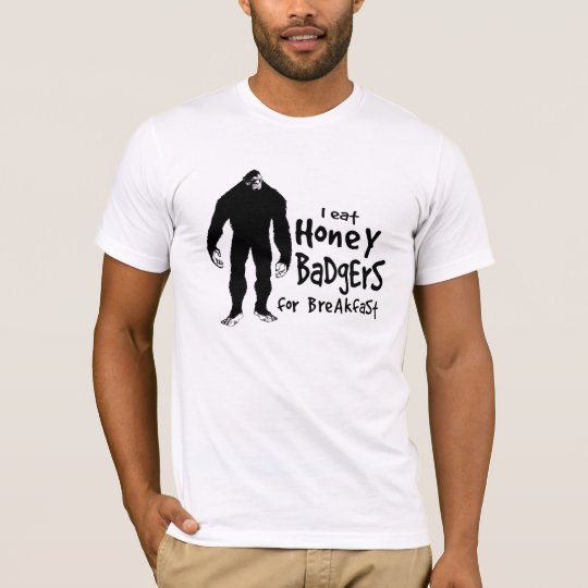 Bigfoot eats Honey Badgers for Breakfast T-Shirt