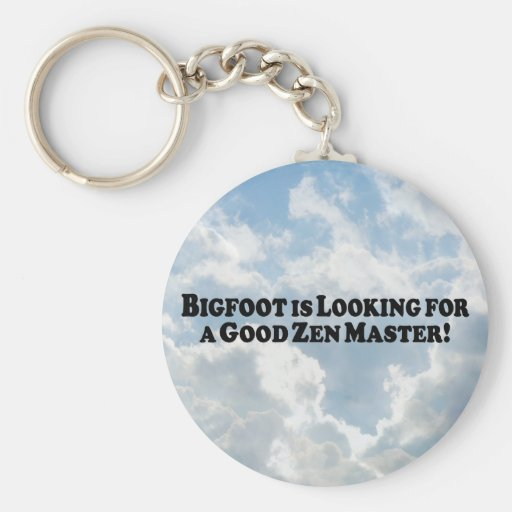 Bigfoot is Looking for a Good Zen Master - Basic Keychains