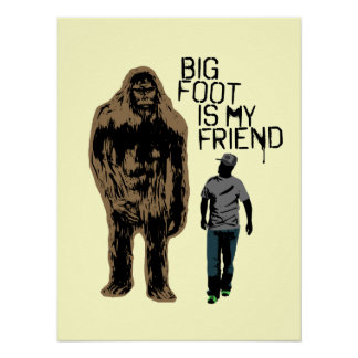Bigfoot Is My Friend Poster