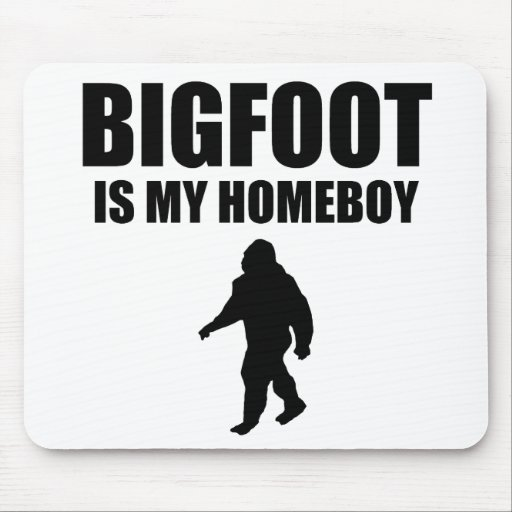 Bigfoot Is My Homeboy Mousepad