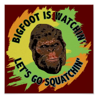 Bigfoot Is Watchin Let s Go Squatchin Poster
