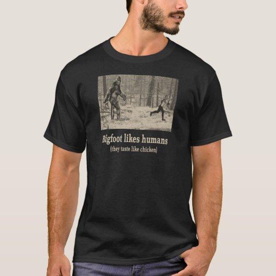 Bigfoot likes humans - they taste like chicken T-Shirt