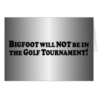 Bigfoot will NOT be in Golf Tournament - Basic Greeting Card