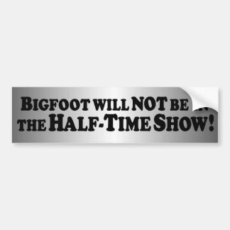 Bigfoot will Not be in Half-Time Show - Basic Bumper Sticker