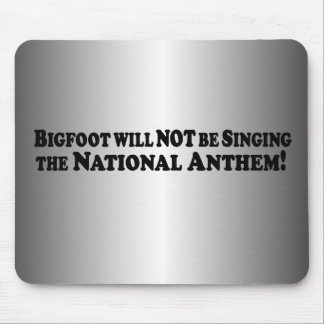 Bigfoot will NOT be Singing the Nat Anthem - Basic Mouse Pad