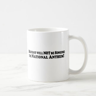 Bigfoot will NOT be Singing the Nat Anthem - Basic Classic White Coffee Mug