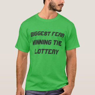 Biggest Fear:  Winning the lottery T-Shirt