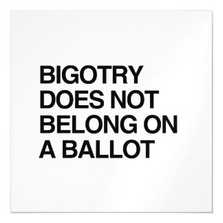 BIGOTRY DOES NOT BELONG ON A BALLOT MAGNETIC INVITATIONS