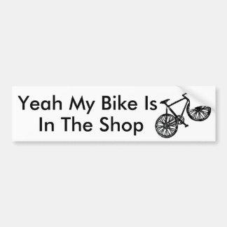 bike, Yeah My Bike Is, In The Shop Bumper Sticker