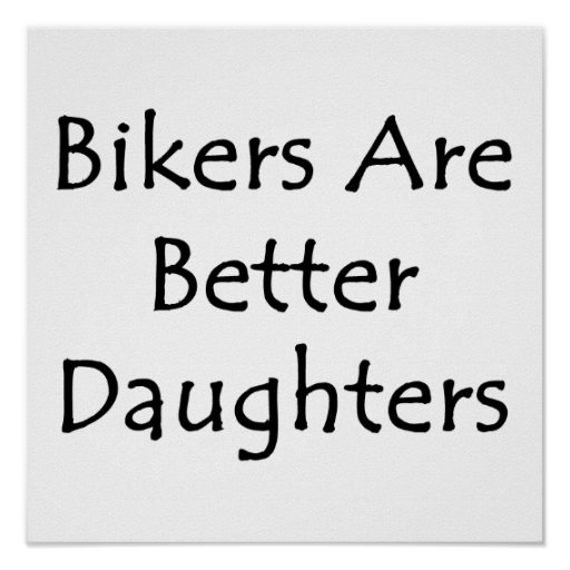Bikers Are Better Daughters Posters