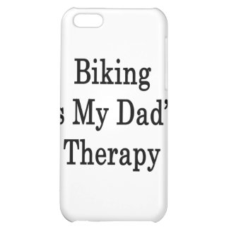 Biking Is My Dad's Therapy Cover For iPhone 5C