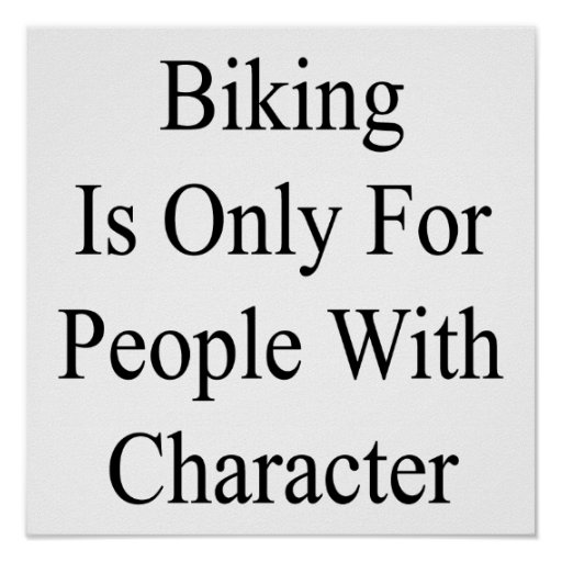 Biking Is Only For People With Character Posters