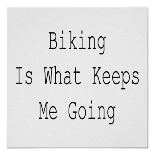 Biking Is What Keeps Me Going Poster